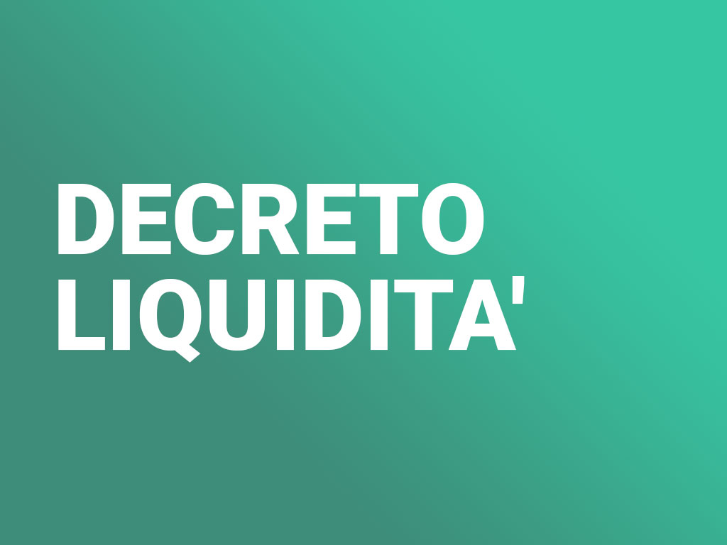 DECRETO LIQUIDITA': 400 MILIARDI PER IMPRESE, PMI E PARTITE IVA